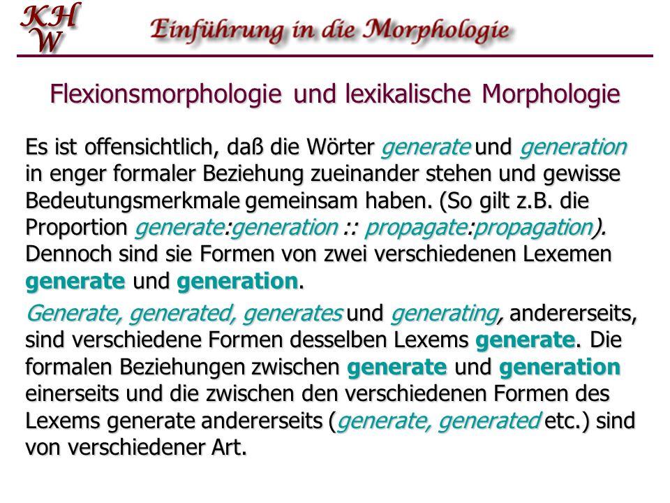 Flexionsmorphologie und lexikalische Morphologie Es ist offensichtlich, daß die Wörter generate und generation in enger formaler Beziehung zueinander