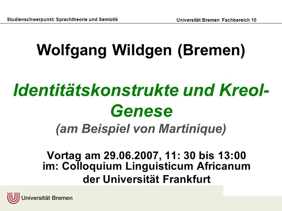Studienschwerpunkt: Sprachtheorie und Semiotik Universität Bremen Fachbereich 10 Wolfgang Wildgen (Bremen) Identitätskonstrukte und Kreol- Genese (am
