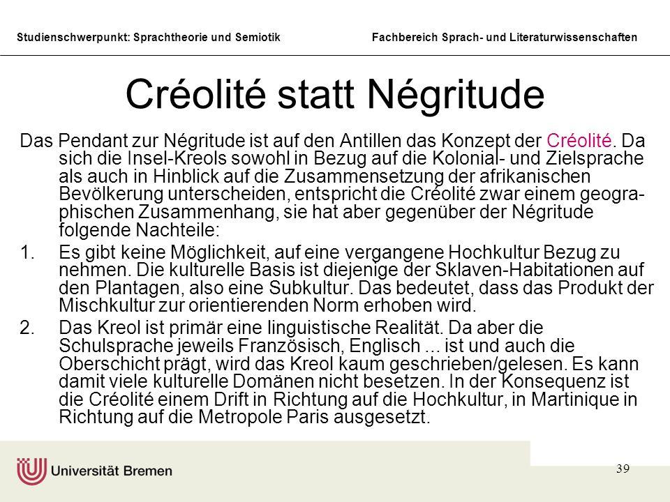 Studienschwerpunkt: Sprachtheorie und SemiotikFachbereich Sprach- und Literaturwissenschaften 39 Créolité statt Négritude Das Pendant zur Négritude is