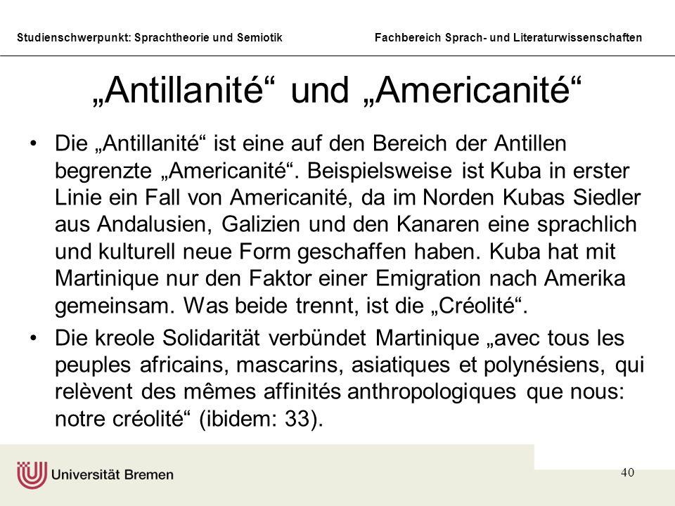 Studienschwerpunkt: Sprachtheorie und SemiotikFachbereich Sprach- und Literaturwissenschaften 40 Antillanité und Americanité Die Antillanité ist eine