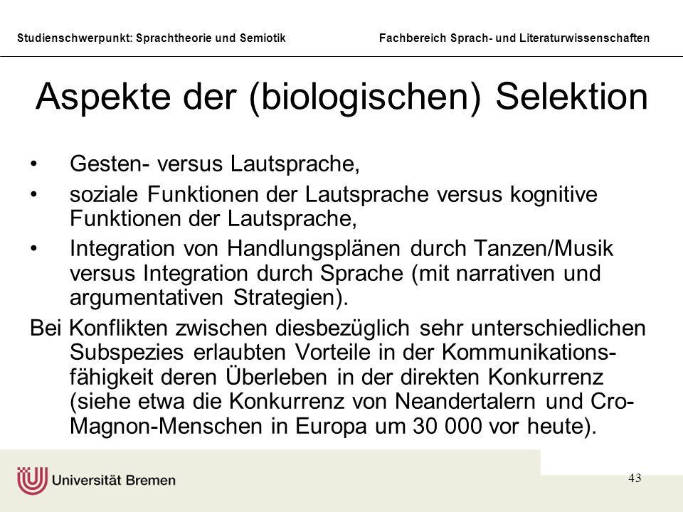 Studienschwerpunkt: Sprachtheorie und SemiotikFachbereich Sprach- und Literaturwissenschaften 43 Aspekte der (biologischen) Selektion Gesten- versus L