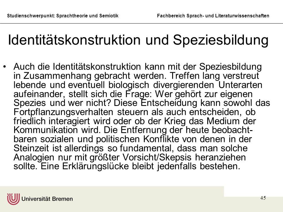 Studienschwerpunkt: Sprachtheorie und SemiotikFachbereich Sprach- und Literaturwissenschaften 45 Identitätskonstruktion und Speziesbildung Auch die Id