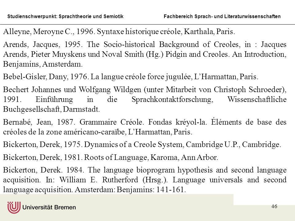 Studienschwerpunkt: Sprachtheorie und SemiotikFachbereich Sprach- und Literaturwissenschaften 46 Alleyne, Meroyne C., 1996. Syntaxe historique créole,