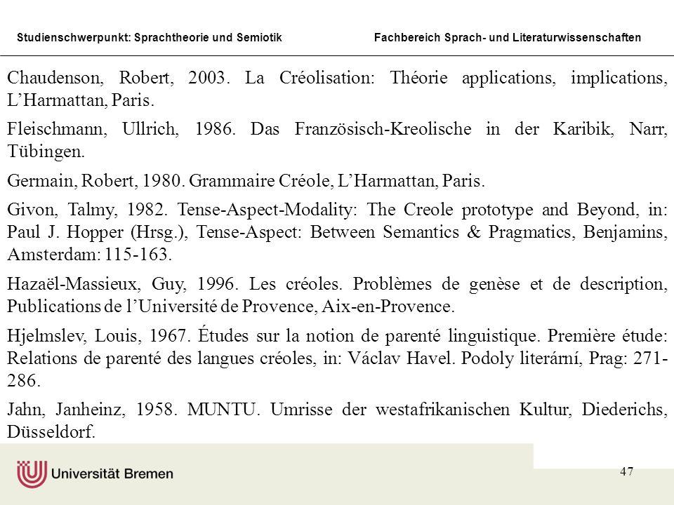 Studienschwerpunkt: Sprachtheorie und SemiotikFachbereich Sprach- und Literaturwissenschaften 47 Chaudenson, Robert, 2003. La Créolisation: Théorie ap