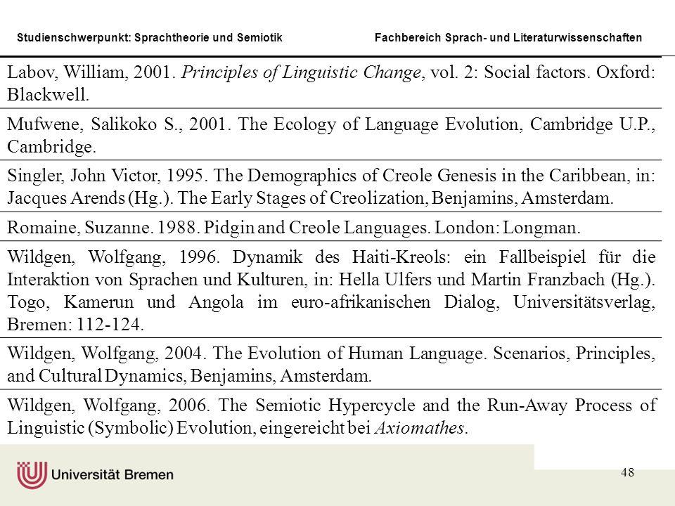 Studienschwerpunkt: Sprachtheorie und SemiotikFachbereich Sprach- und Literaturwissenschaften 48 Labov, William, 2001. Principles of Linguistic Change