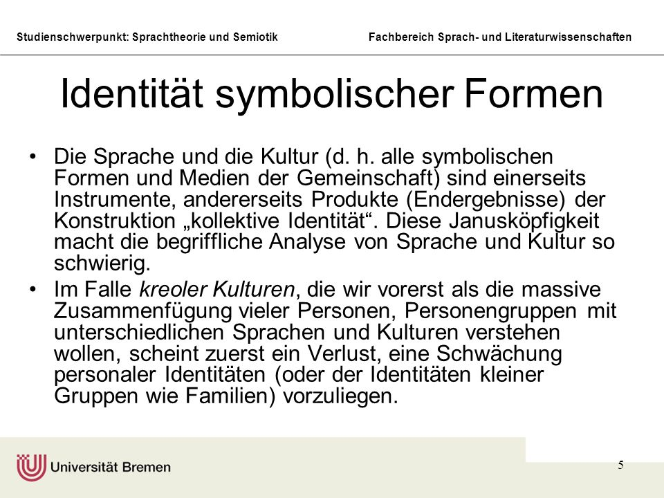 Studienschwerpunkt: Sprachtheorie und SemiotikFachbereich Sprach- und Literaturwissenschaften 5 Identität symbolischer Formen Die Sprache und die Kult