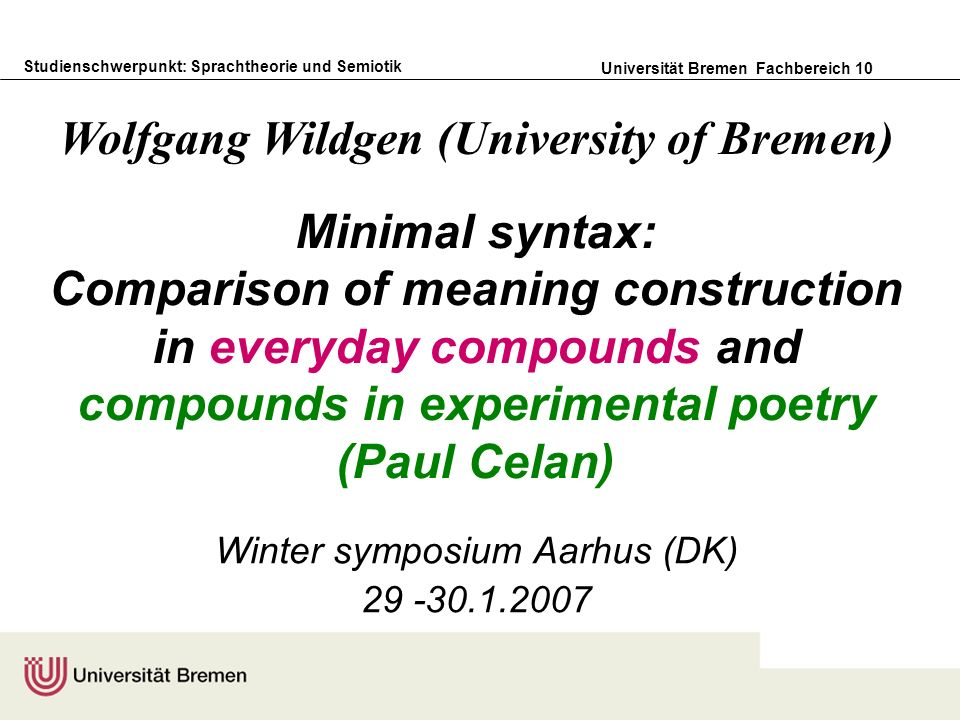 Studienschwerpunkt: Sprachtheorie und Semiotik Universität Bremen Fachbereich 10 Minimal syntax: Comparison of meaning construction in everyday compou