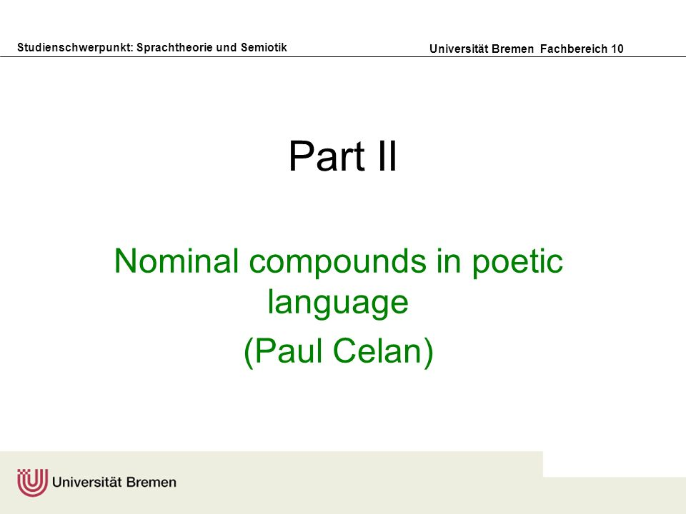 Studienschwerpunkt: Sprachtheorie und Semiotik Universität Bremen Fachbereich 10 Part II Nominal compounds in poetic language (Paul Celan)