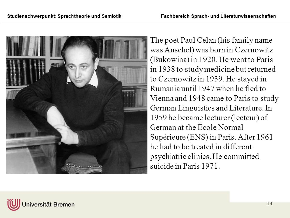 Studienschwerpunkt: Sprachtheorie und SemiotikFachbereich Sprach- und Literaturwissenschaften 14 The poet Paul Celan (his family name was Anschel) was