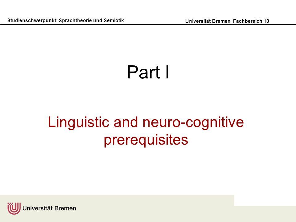 Studienschwerpunkt: Sprachtheorie und Semiotik Universität Bremen Fachbereich 10 Part I Linguistic and neuro-cognitive prerequisites