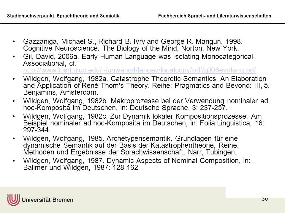 Studienschwerpunkt: Sprachtheorie und SemiotikFachbereich Sprach- und Literaturwissenschaften 30 Gazzaniga, Michael S., Richard B. Ivry and George R.