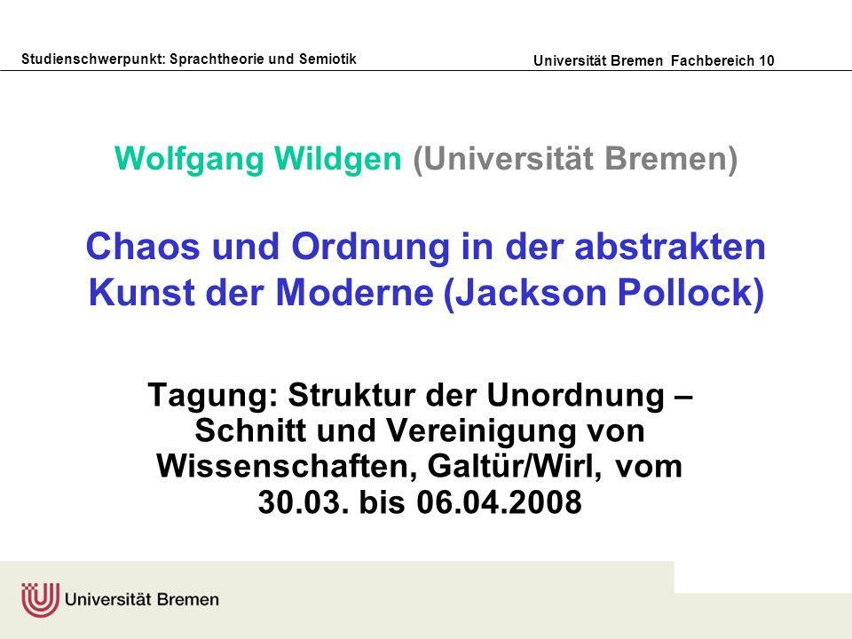 Studienschwerpunkt: Sprachtheorie und Semiotik Universität Bremen Fachbereich 10 Wolfgang Wildgen (Universität Bremen) Chaos und Ordnung in der abstra