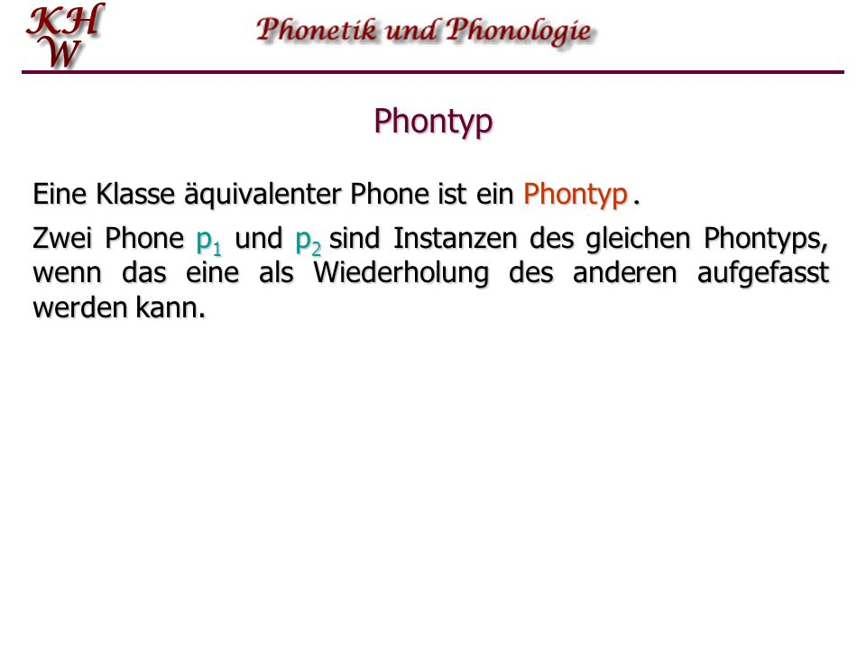 Phon Jedes einzelne konkrete Vorkommen eines Lautes (eine Instanz) ist ein Phon. Die Charakterisierung von Sprachlaut (speech sound) von Jones als