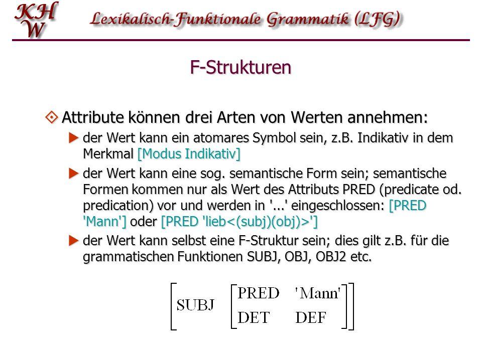 F-Strukturen Attribute können drei Arten von Werten annehmen: Attribute können drei Arten von Werten annehmen: der Wert kann ein atomares Symbol sein,