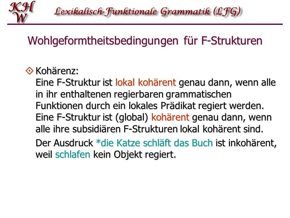 Kohärenz: Eine F-Struktur ist lokal kohärent genau dann, wenn alle in ihr enthaltenen regierbaren grammatischen Funktionen durch ein lokales Prädikat