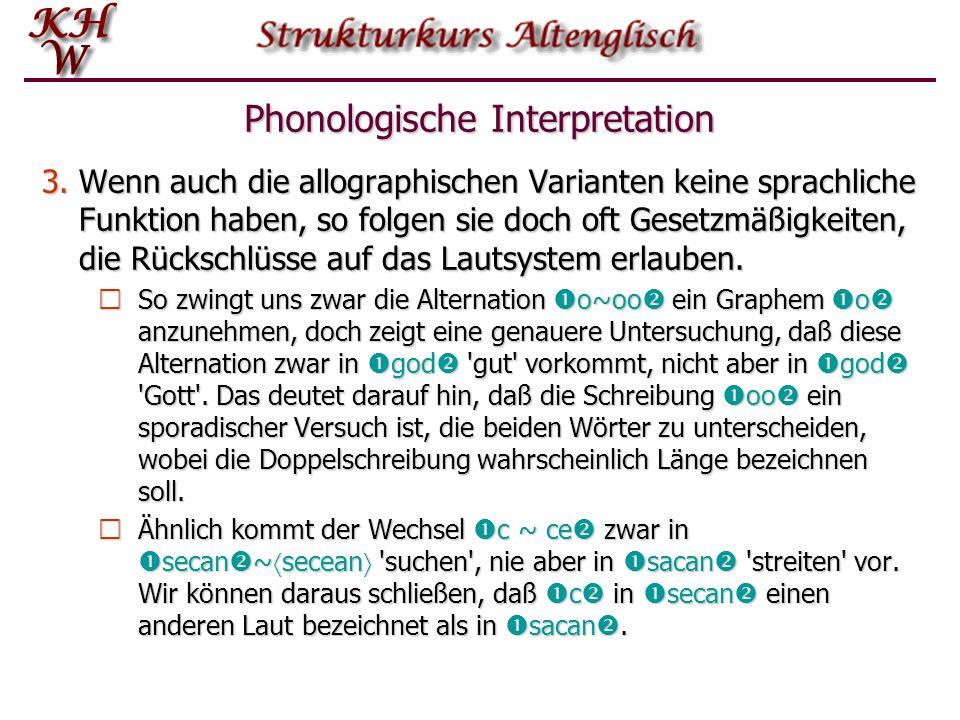 Phonologische Interpretation 1.Die Angelsachsen lernten das Alphabet von irischen Mönchen, die Lateinisch sprachen. Die altenglische Schrift geht letz