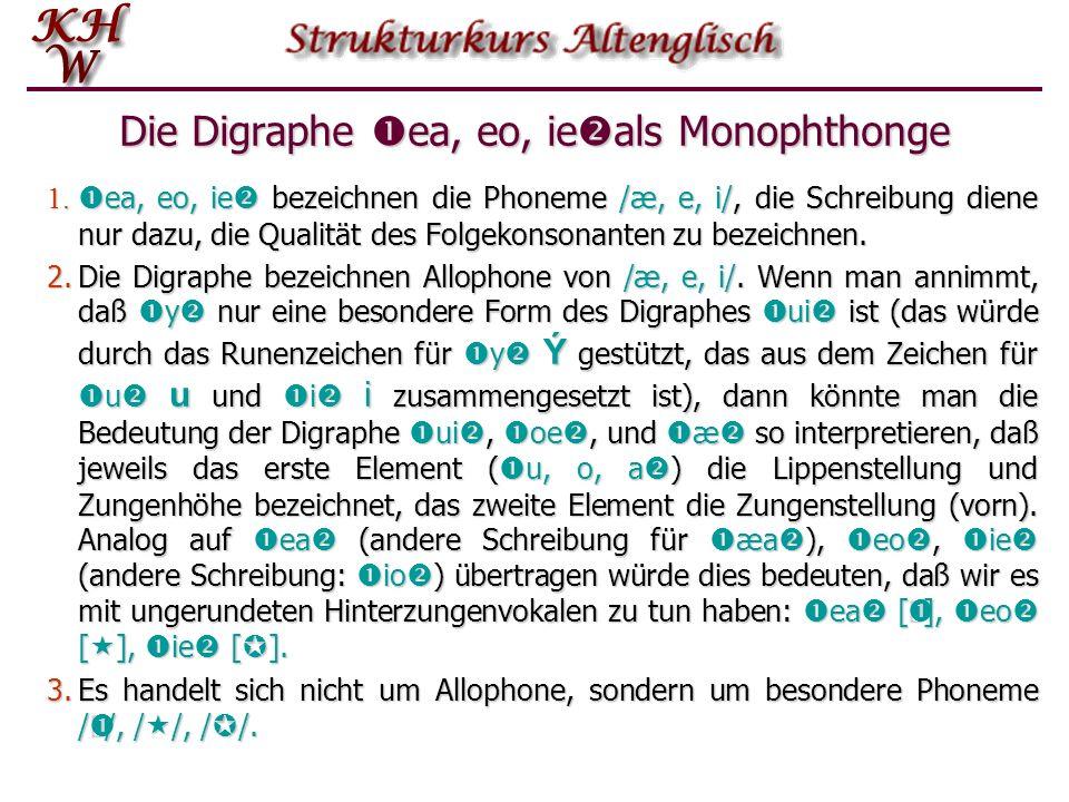 Die Digraphe ea, eo, ie Die Digraphe ea, eo, ie Nach traditioneller Auffassung wie sie in den meisten Lehrbüchern zu finden ist, handelt es sich bei d