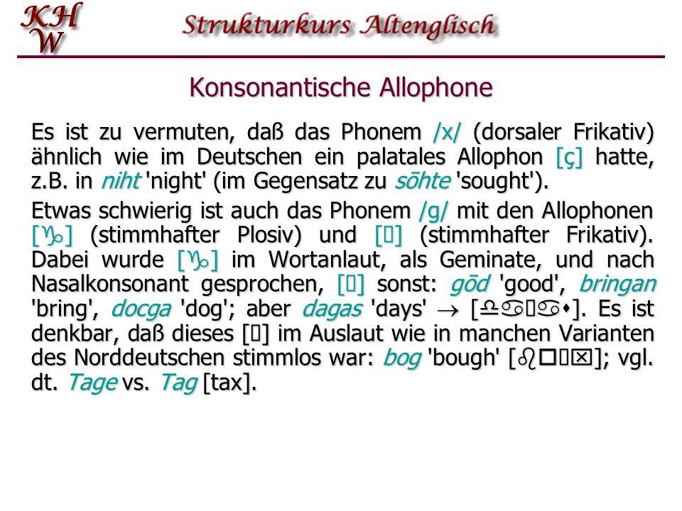Konsonantische Allophone ae. / f, T, s / Stimmhafte Allophone: [v, ð, z] Diese kommen nur in intersonorer Position unter bestimmten Bedingungen vor, u