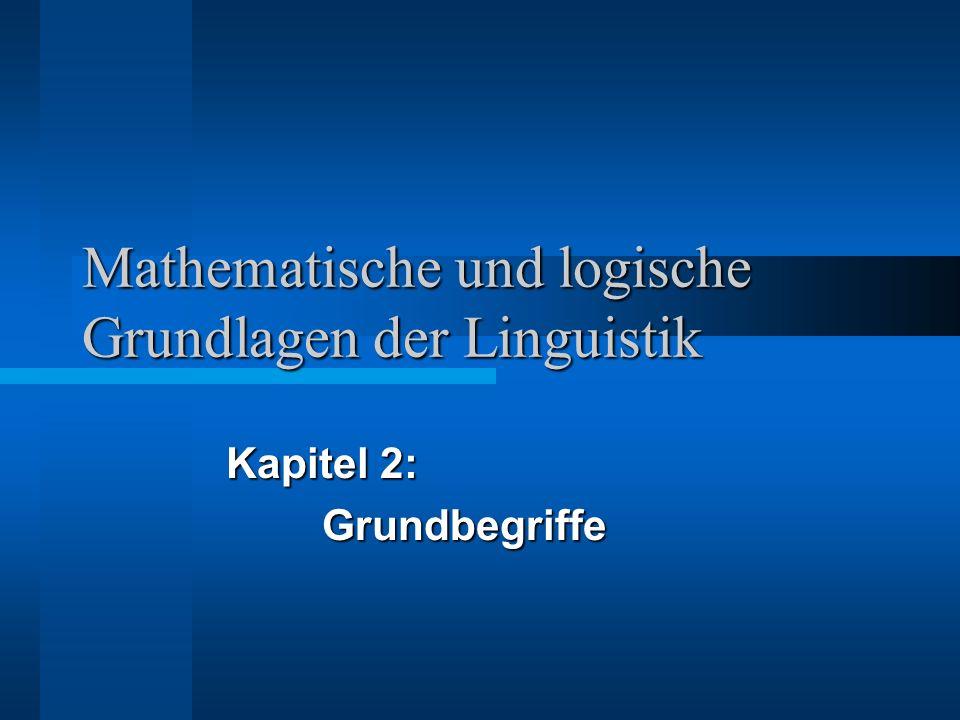 Mathematische und logische Grundlagen der Linguistik Grundbegriffe: Theorie und Theoriebildung 1 In dem Maße wie die moderne Linguistik versucht eine exakte Wissenschaft zu sein, erhalten Aussagen über ihre Gegenstände die Form von Theorien.