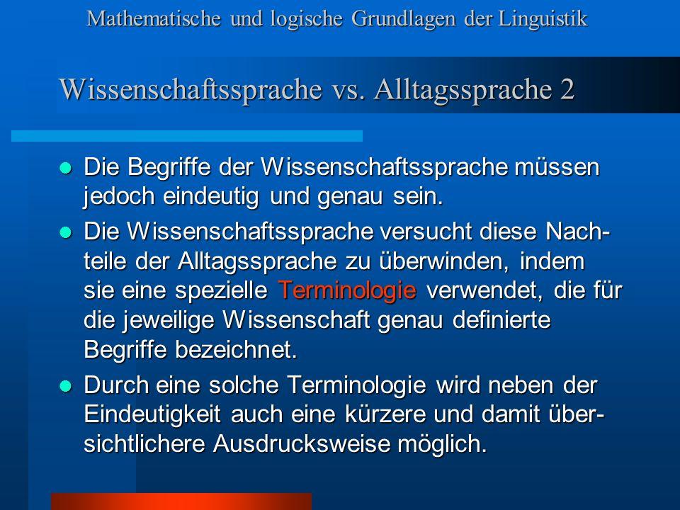 Mathematische und logische Grundlagen der Linguistik Wissenschaftssprache vs.