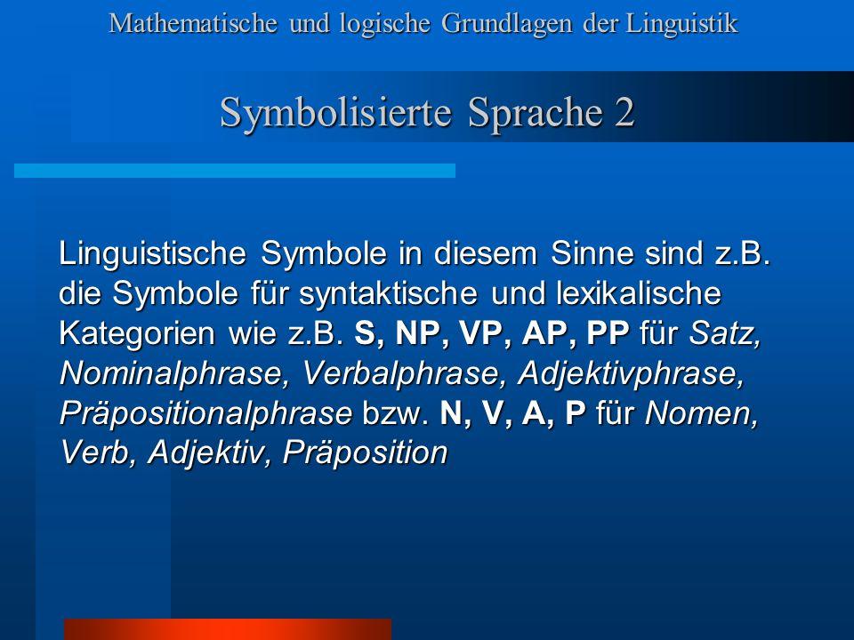 Mathematische und logische Grundlagen der Linguistik Symbolisierte Sprache 2 Linguistische Symbole in diesem Sinne sind z.B.