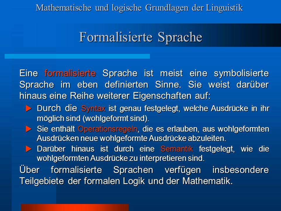 Mathematische und logische Grundlagen der Linguistik Formalisierte Sprache Eine formalisierte Sprache ist meist eine symbolisierte Sprache im eben definierten Sinne.