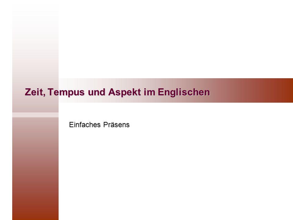Zeit, Tempus und Aspekt im Englischen Einfaches Präsens