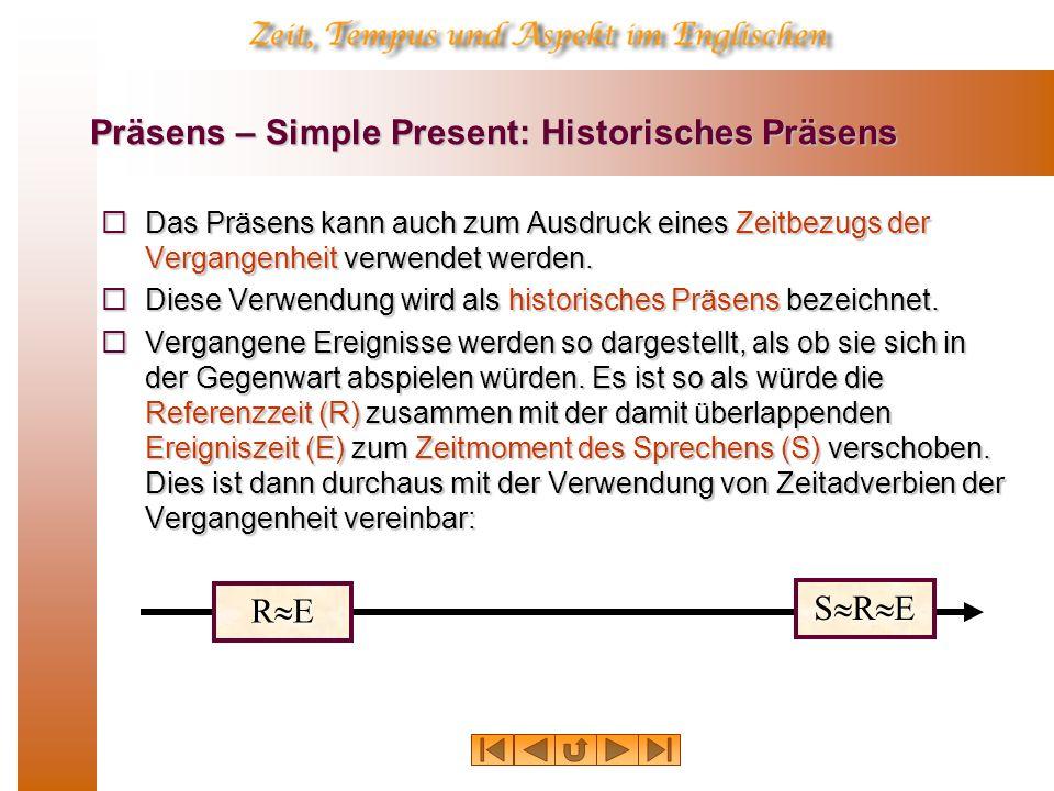 Präsens – Simple Present: Historisches Präsens Das Präsens kann auch zum Ausdruck eines Zeitbezugs der Vergangenheit verwendet werden. Das Präsens kan