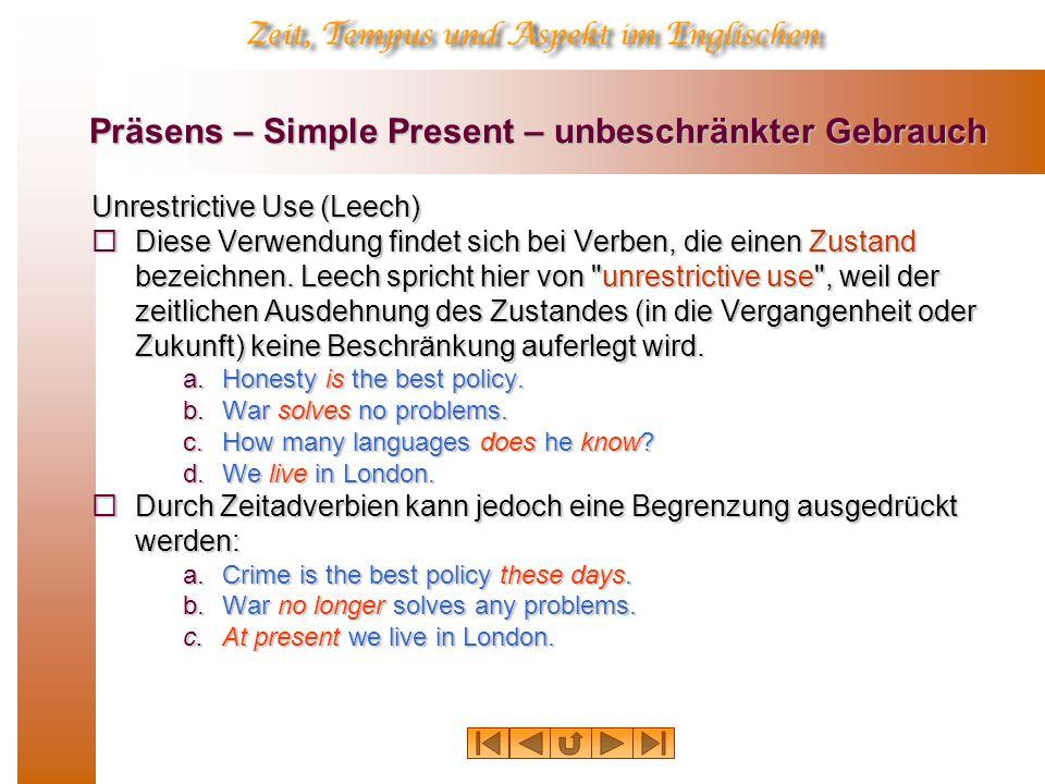 Präsens – Simple Present – unbeschränkter Gebrauch Unrestrictive Use (Leech) Diese Verwendung findet sich bei Verben, die einen Zustand bezeichnen. Le