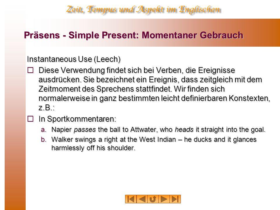 Präsens - Simple Present: Momentaner Gebrauch Instantaneous Use (Leech) Diese Verwendung findet sich bei Verben, die Ereignisse ausdrücken. Sie bezeic