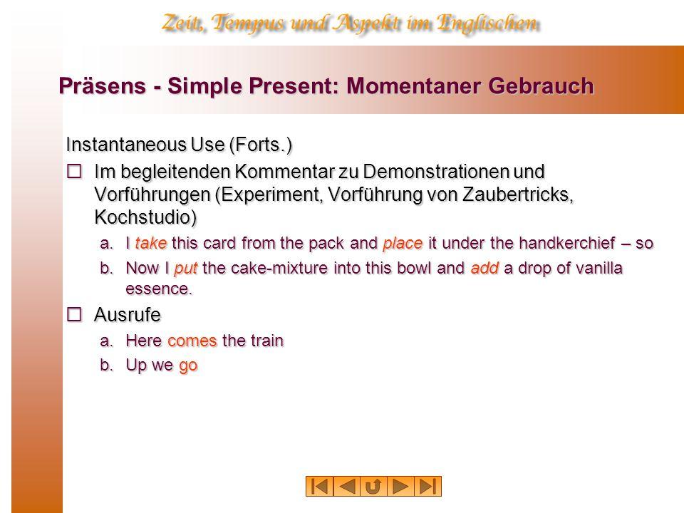 Präsens - Simple Present: Momentaner Gebrauch Instantaneous Use (Forts.) Im begleitenden Kommentar zu Demonstrationen und Vorführungen (Experiment, Vo