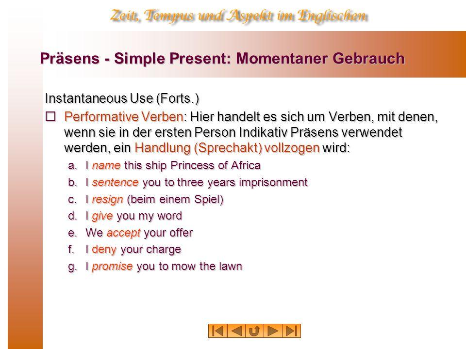 Präsens - Simple Present: Momentaner Gebrauch Instantaneous Use (Forts.) Performative Verben: Hier handelt es sich um Verben, mit denen, wenn sie in d