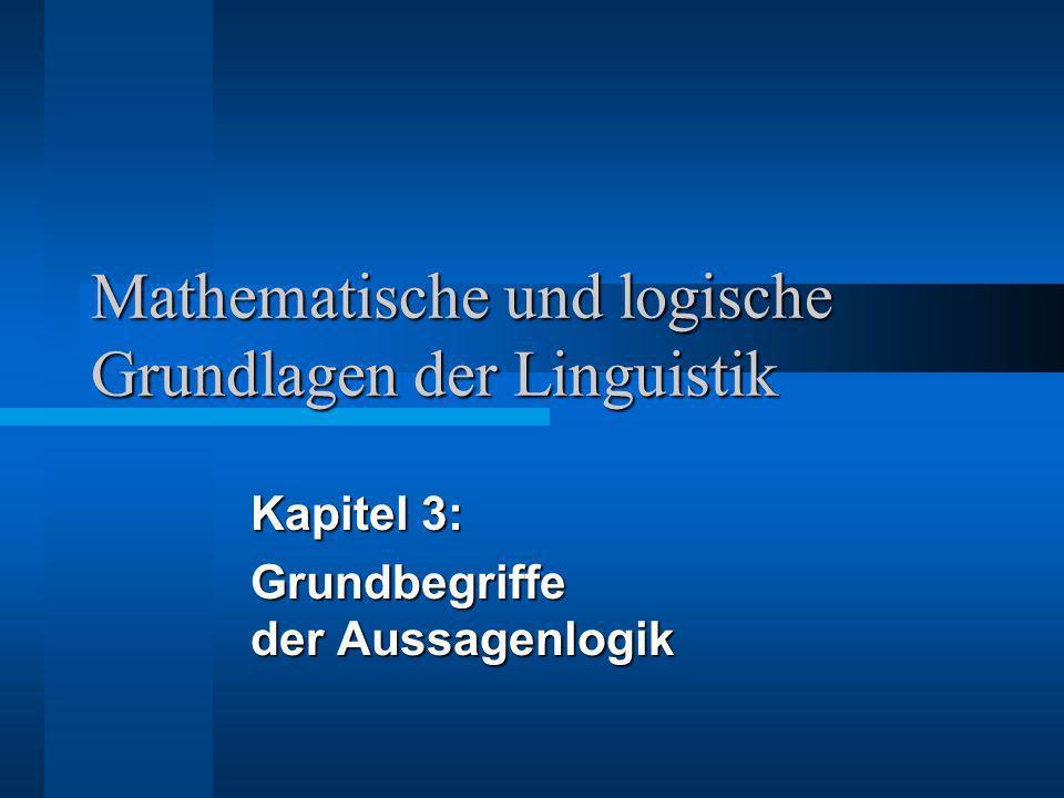 Mathematische und logische Grundlagen der Linguistik Kapitel 3: Grundbegriffe der Aussagenlogik