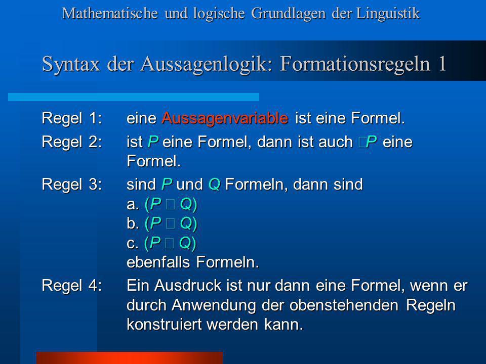 Mathematische und logische Grundlagen der Linguistik Syntax der Aussagenlogik: Formationsregeln 1 Regel 1:eine Aussagenvariable ist eine Formel. Regel
