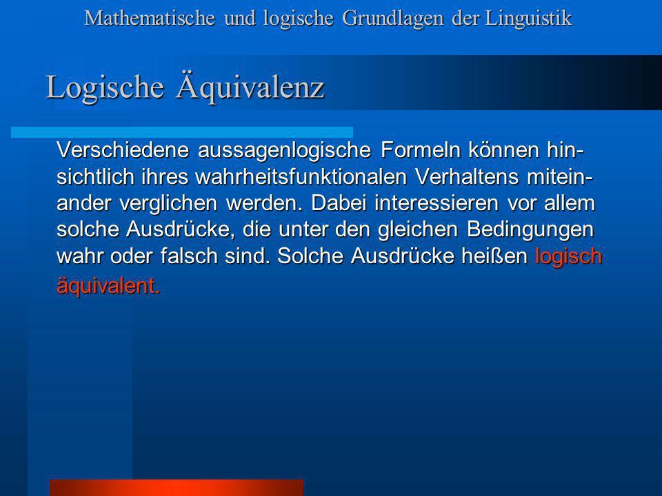 Mathematische und logische Grundlagen der Linguistik Logische Äquivalenz Verschiedene aussagenlogische Formeln können hin- sichtlich ihres wahrheitsfu