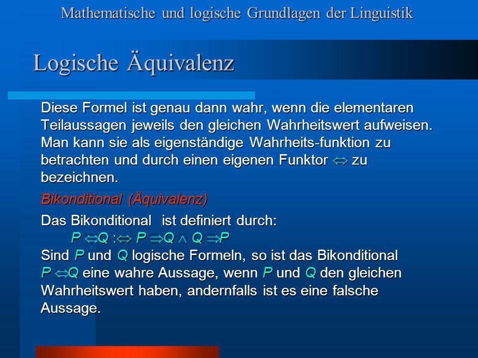 Mathematische und logische Grundlagen der Linguistik Logische Äquivalenz Diese Formel ist genau dann wahr, wenn die elementaren Teilaussagen jeweils den gleichen Wahrheitswert aufweisen.