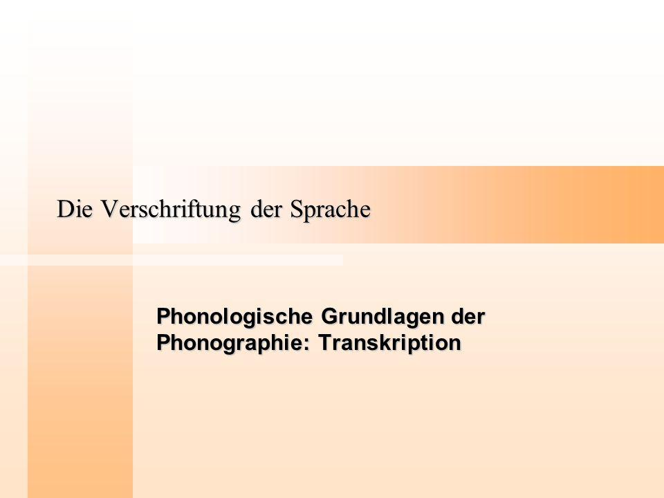 Die Verschriftung der Sprache Phonologische Grundlagen der Phonographie: Transkription