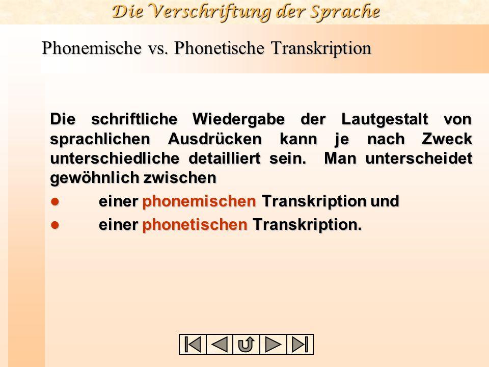 Die Verschriftung der Sprache Phonemische vs. Phonetische Transkription Die schriftliche Wiedergabe der Lautgestalt von sprachlichen Ausdrücken kann j