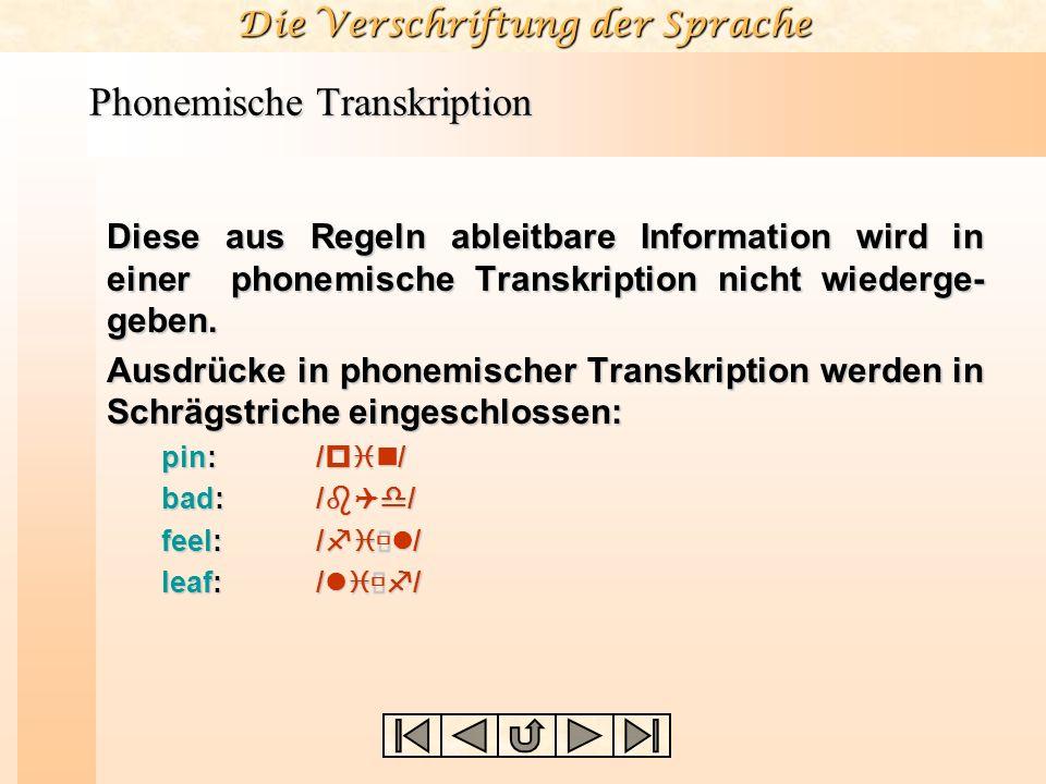 Die Verschriftung der Sprache Phonemische Transkription Diese aus Regeln ableitbare Information wird in einer phonemische Transkription nicht wiederge