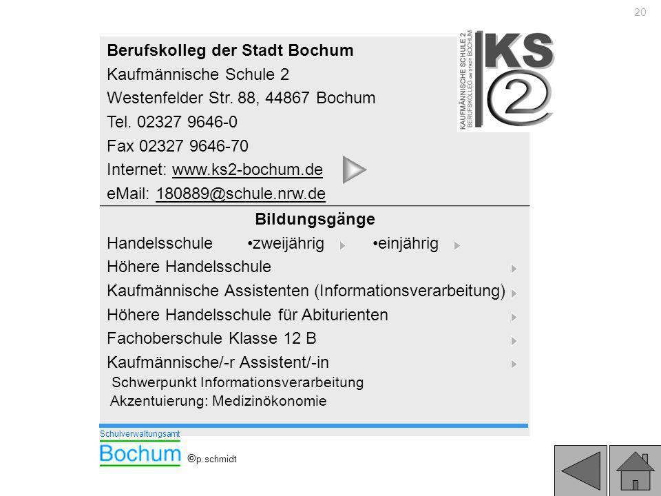 20 Berufskolleg der Stadt Bochum Kaufmännische Schule 2 Westenfelder Str. 88, 44867 Bochum Tel. 02327 9646-0 Fax 02327 9646-70 Internet: www.ks2-bochu