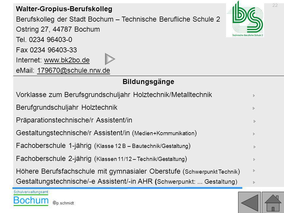 22 Walter-Gropius-Berufskolleg Berufskolleg der Stadt Bochum – Technische Berufliche Schule 2 Ostring 27, 44787 Bochum Tel. 0234 96403-0 Fax 0234 9640