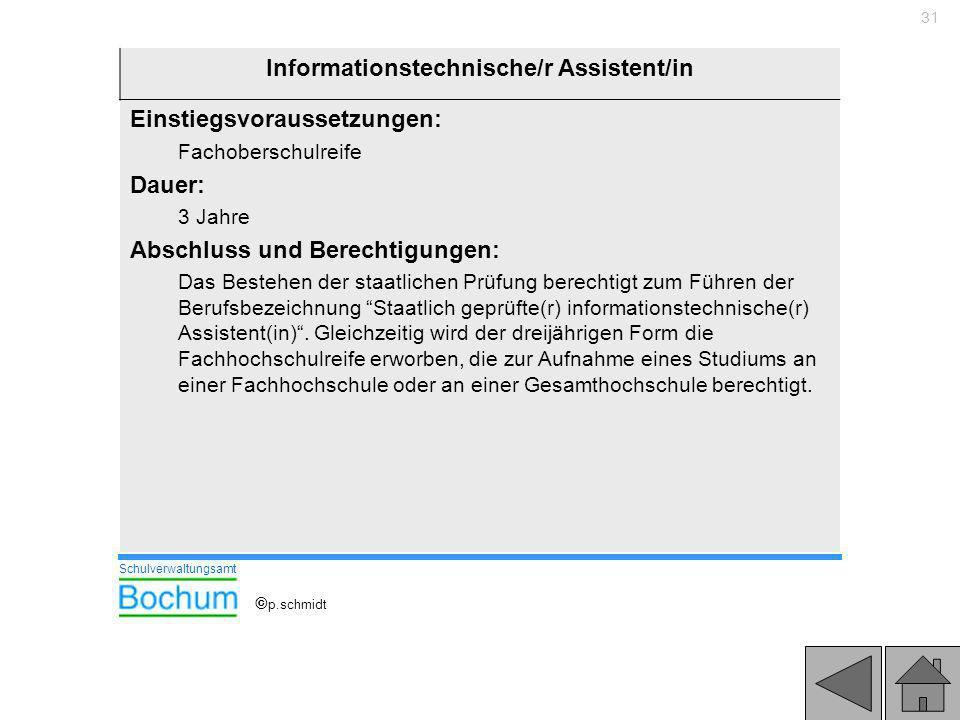 31 Informationstechnische/r Assistent/in Einstiegsvoraussetzungen: Fachoberschulreife Dauer: 3 Jahre Abschluss und Berechtigungen: Das Bestehen der st