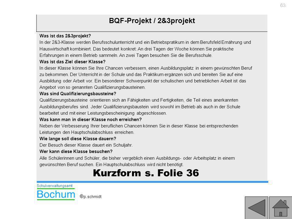 63 BQF-Projekt / 2&3projekt Was ist das 2&3projekt? In der 2&3-Klasse werden Berufsschulunterricht und ein Betriebspratikum in dem Berufsfeld Ernährun