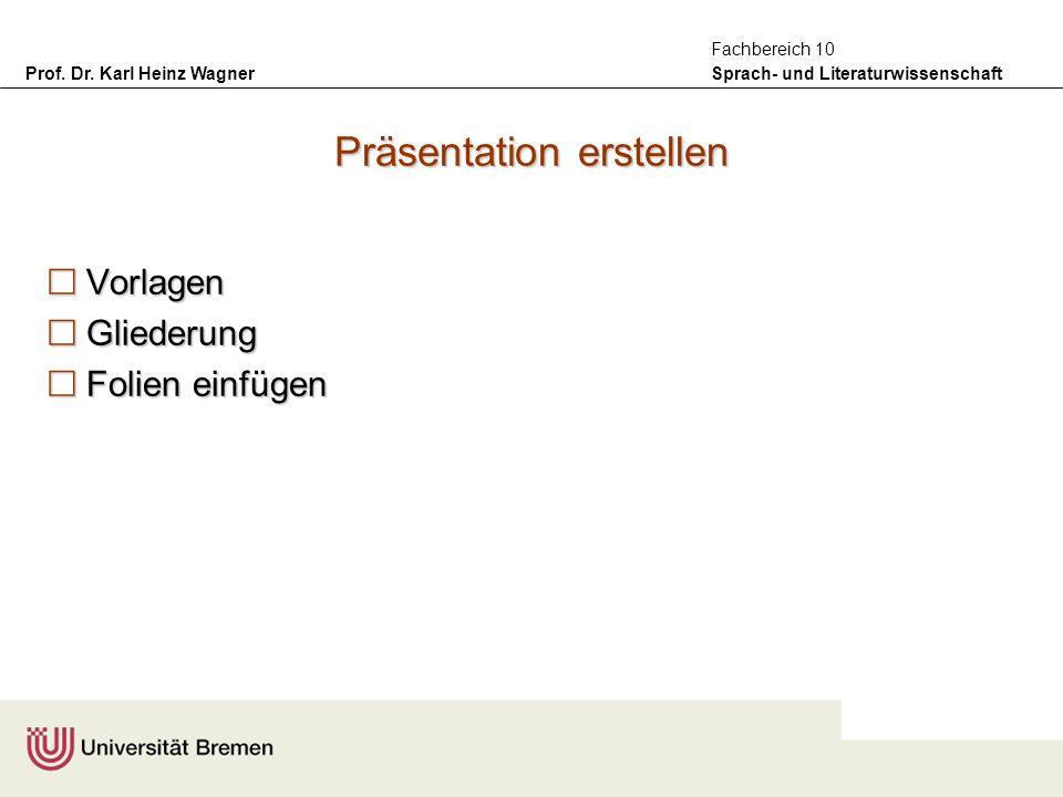 Prof. Dr. Karl Heinz Wagner Sprach- und Literaturwissenschaft Fachbereich 10 Präsentation erstellen Vorlagen Vorlagen Gliederung Gliederung Folien ein