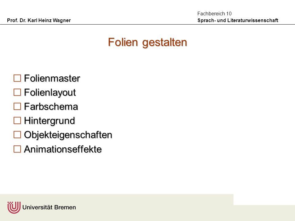 Prof. Dr. Karl Heinz Wagner Sprach- und Literaturwissenschaft Fachbereich 10 Folien gestalten Folienmaster Folienmaster Folienlayout Folienlayout Farb