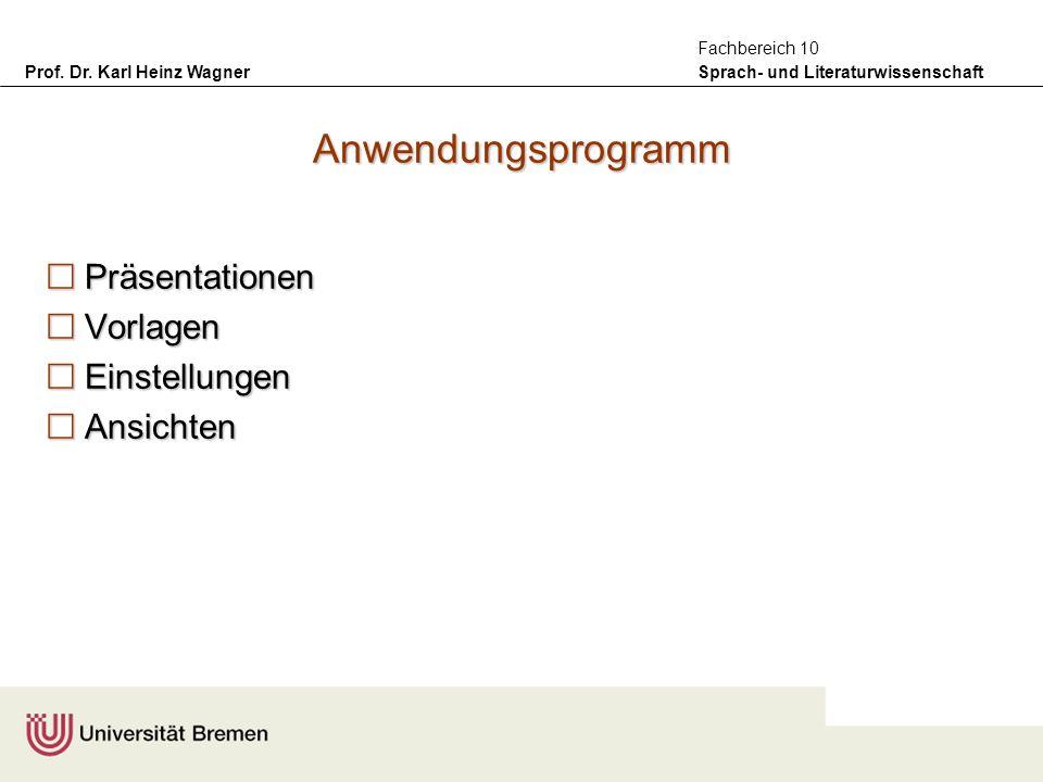 Prof. Dr. Karl Heinz Wagner Sprach- und Literaturwissenschaft Fachbereich 10 Anwendungsprogramm Präsentationen Präsentationen Vorlagen Vorlagen Einste