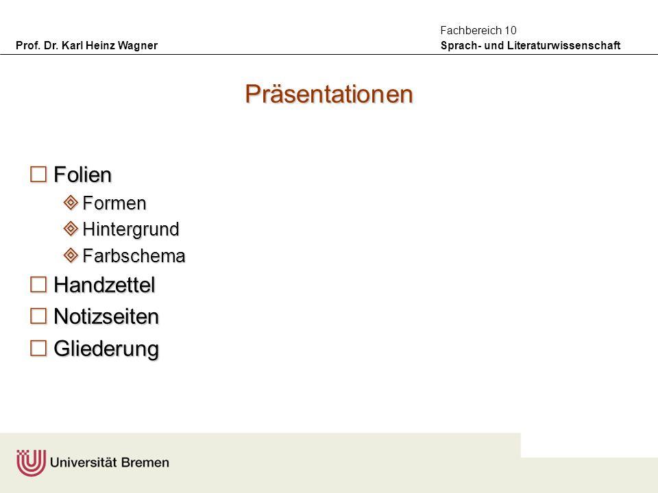 Prof. Dr. Karl Heinz Wagner Sprach- und Literaturwissenschaft Fachbereich 10 Präsentationen Folien Folien Formen Formen Hintergrund Hintergrund Farbsc
