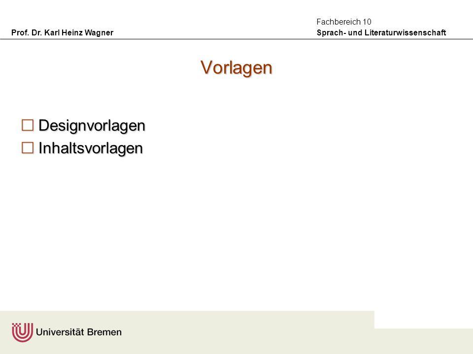 Prof. Dr. Karl Heinz Wagner Sprach- und Literaturwissenschaft Fachbereich 10 Vorlagen Designvorlagen Designvorlagen Inhaltsvorlagen Inhaltsvorlagen
