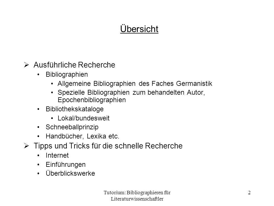 Tutorium: Bibliographieren für Literaturwissenschaftler 2 Übersicht Ausführliche Recherche Bibliographien Allgemeine Bibliographien des Faches Germani