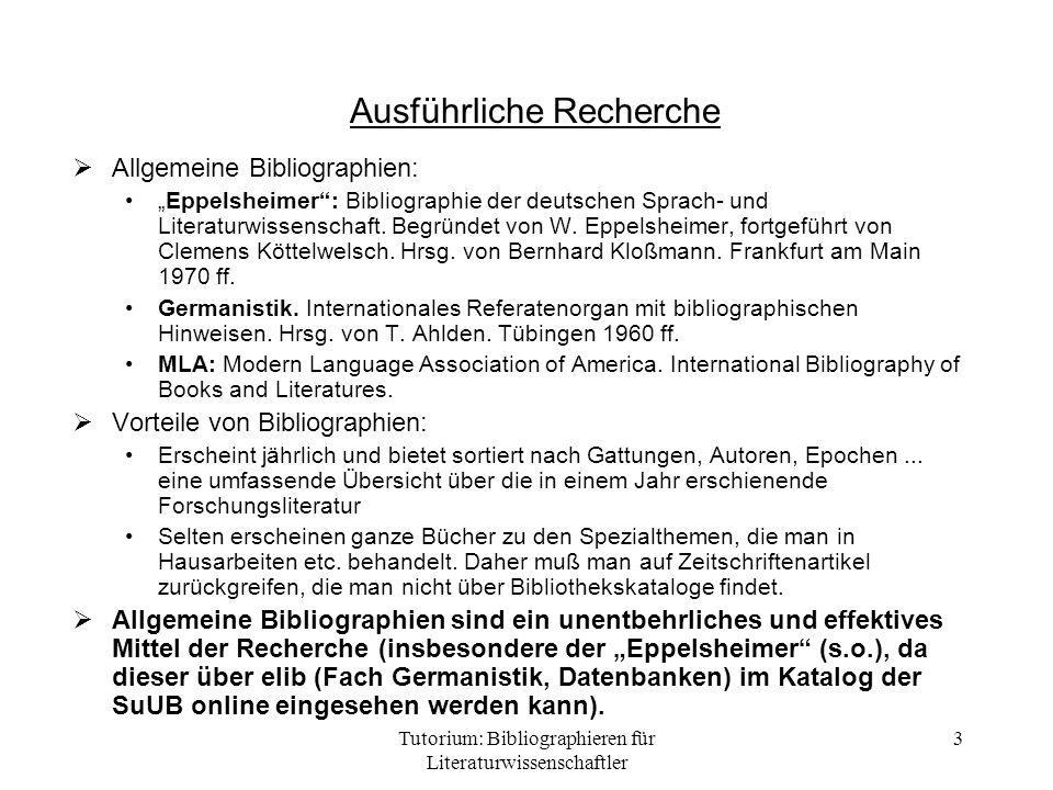 Tutorium: Bibliographieren für Literaturwissenschaftler 3 Ausführliche Recherche Allgemeine Bibliographien: Eppelsheimer: Bibliographie der deutschen